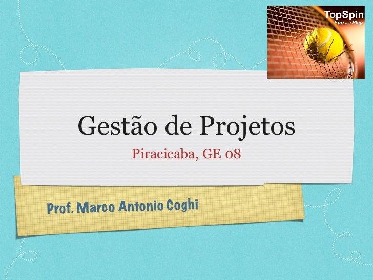 Gestão de Projetos                   Piracicaba, GE 08P rof. Ma rc o A nto n io C o g h i