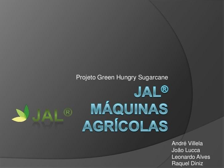 Projeto Green Hungry Sugarcane                                 André Villela                                 João Lucca   ...