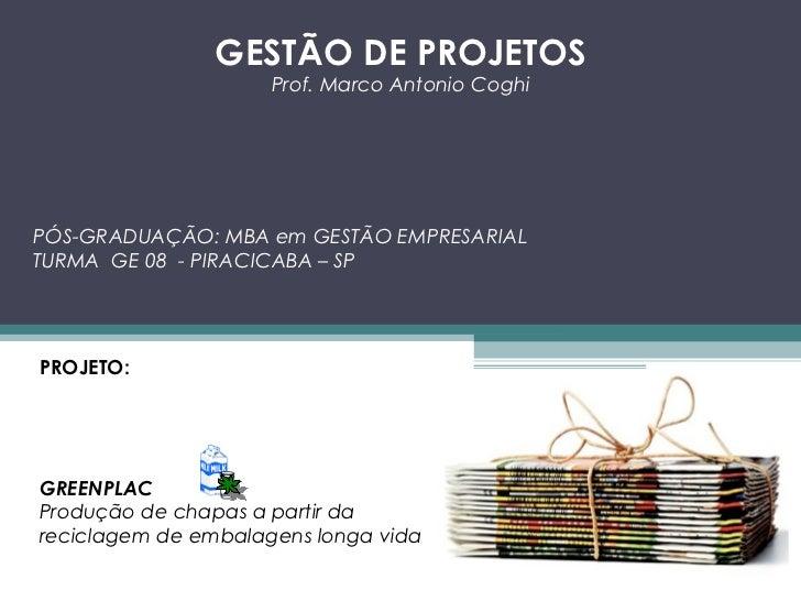 GESTÃO DE PROJETOS                     Prof. Marco Antonio CoghiPÓS-GRADUAÇÃO: MBA em GESTÃO EMPRESARIALTURMA GE 08 - PIRA...