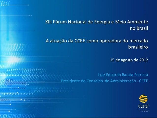 XIII Fórum Nacional de Energia e Meio Ambiente                                       no BrasilA atuação da CCEE como opera...