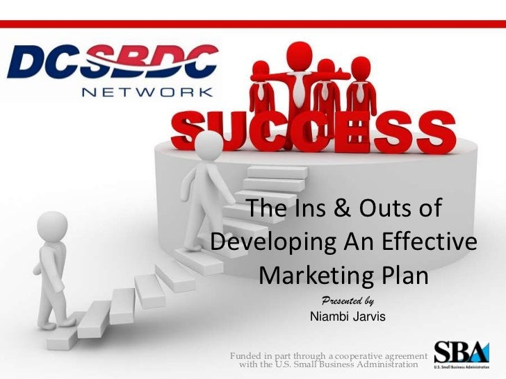 The Ins & Outs ofDeveloping An Effective   Marketing Plan                     Presented by                   Niambi Jarvis...