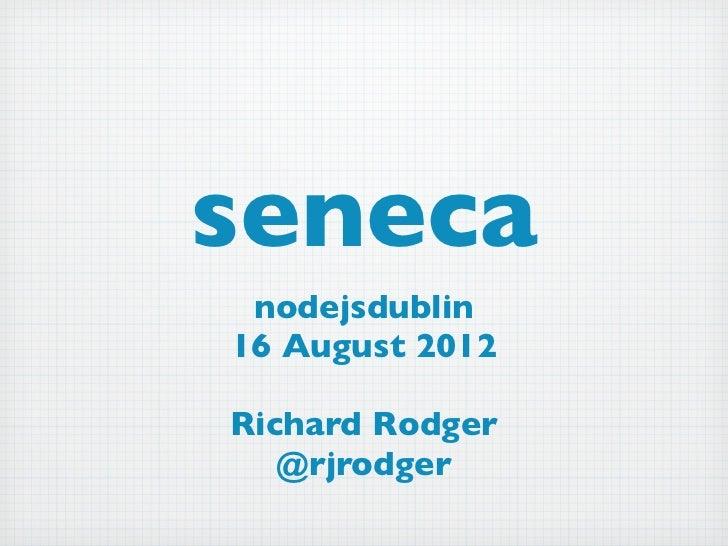 seneca nodejsdublin16 August 2012Richard Rodger   @rjrodger