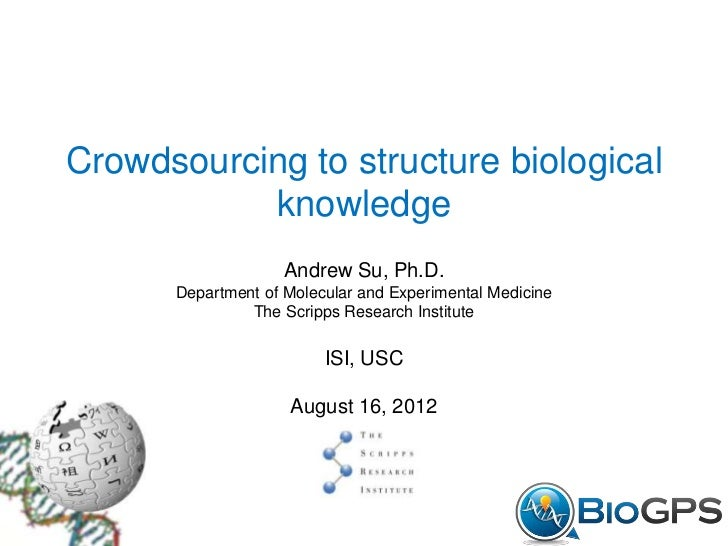 Crowdsourcing to structure biological           knowledge                    Andrew Su, Ph.D.      Department of Molecular...