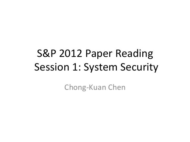 S&P  2012  Paper  Reading     Session  1:  System  Security Chong-‐Kuan  Chen