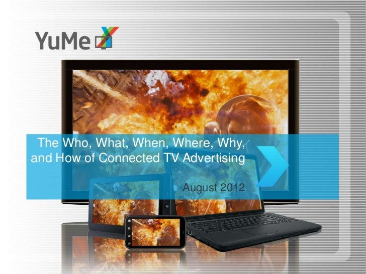 The Who, What, When, Where, Why,and How of Connected TV Advertising                        August 2012