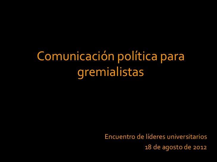 Comunicación política para     gremialistas           Encuentro de líderes universitarios                       18 de agos...