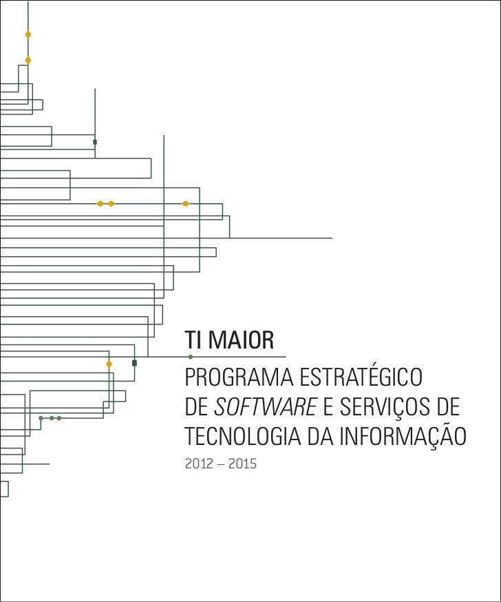 ti maiorPrograma estratégicode Software e Serviços deTecnologia da Informação2012 – 2015