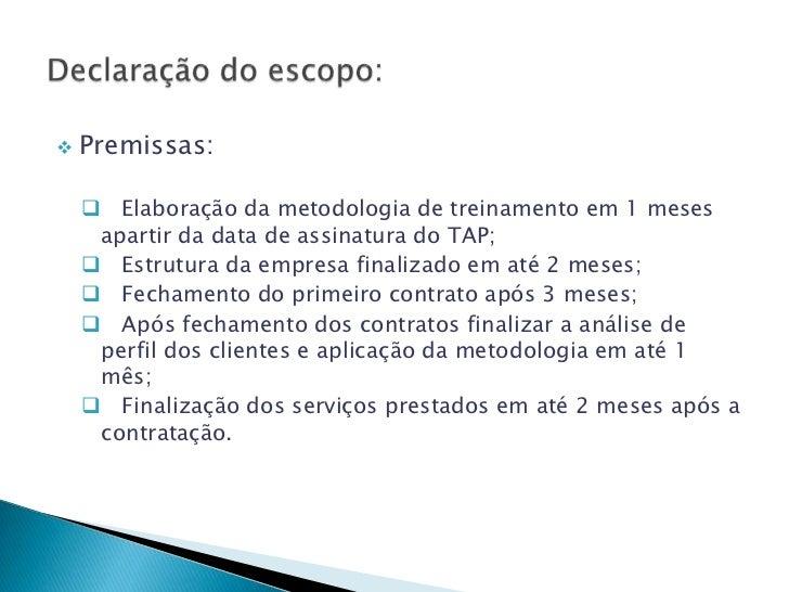    Premissas:     Elaboração da metodologia de treinamento em 1 meses     apartir da data de assinatura do TAP;     Est...