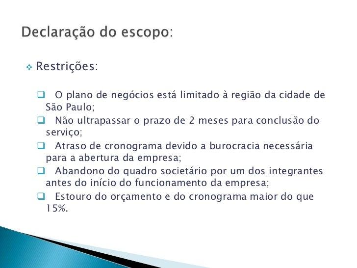    Restrições:     O plano de negócios está limitado à região da cidade de     São Paulo;     Não ultrapassar o prazo d...