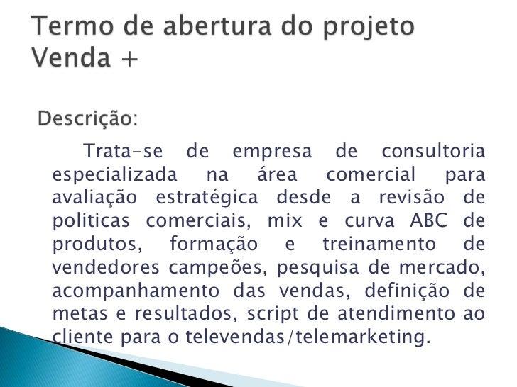 Trata-se de empresa de consultoriaespecializada na área comercial paraavaliação estratégica desde a revisão depoliticas co...