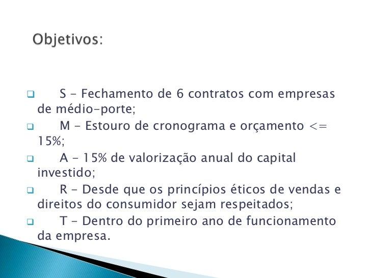      S - Fechamento de 6 contratos com empresas  de médio-porte;     M - Estouro de cronograma e orçamento <=  15%;    ...