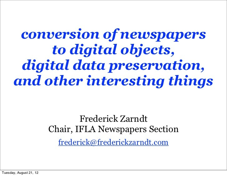 conversion of newspapers           to digital objects,       digital data preservation,      and other interesting things ...