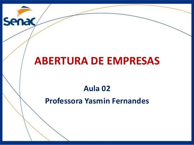 ABERTURA DE EMPRESAS Aula 02 Professora Yasmin Fernandes