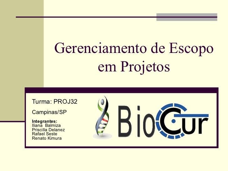 Gerenciamento de Escopo                 em ProjetosTurma: PROJ32Campinas/SPIntegrantes:Iliana BalmizaPriscilla DelanezRafa...
