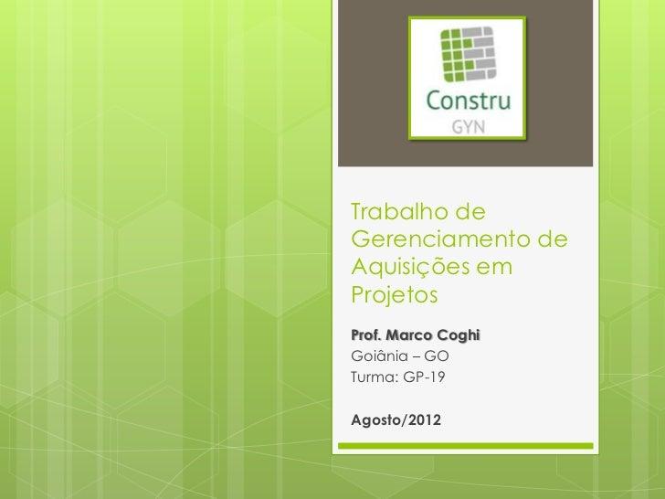 Trabalho deGerenciamento deAquisições emProjetosProf. Marco CoghiGoiânia – GOTurma: GP-19Agosto/2012