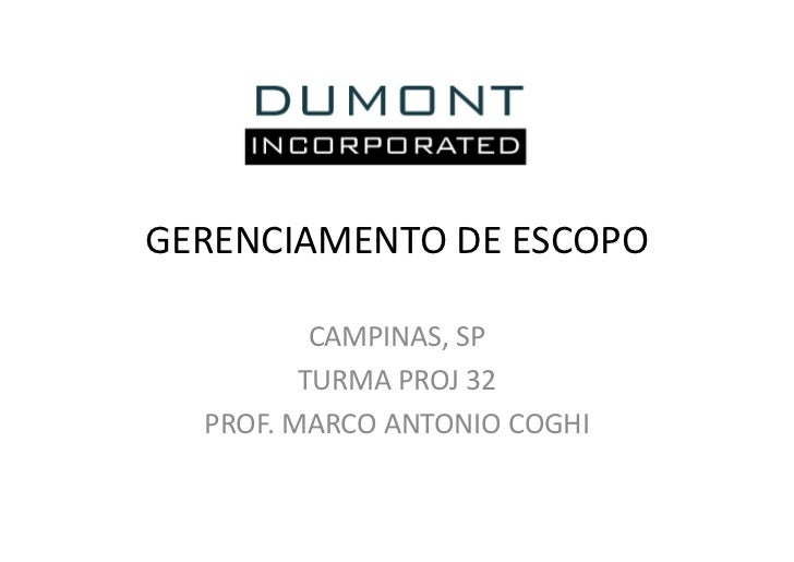 GERENCIAMENTO DE ESCOPO          CAMPINAS, SP         TURMA PROJ 32  PROF. MARCO ANTONIO COGHI