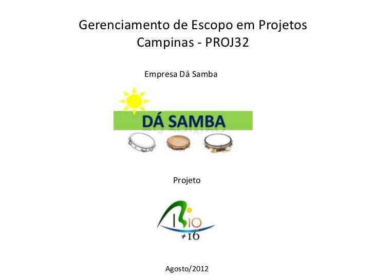 Gerenciamento de Escopo em Projetos        Campinas - PROJ32          Empresa Dá Samba                Projeto             ...