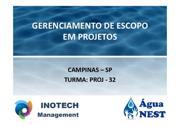 GERENCIAMENTO DE ESCOPO      EM PROJETOS       CAMPINAS – SP      TURMA: PROJ - 32