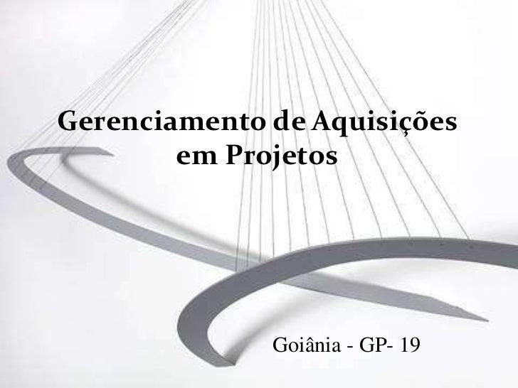 Gerenciamento de Aquisições        em Projetos              Goiânia - GP- 19