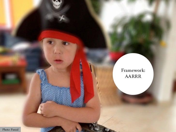 Framework:                  AARRRPhoto: Pascal