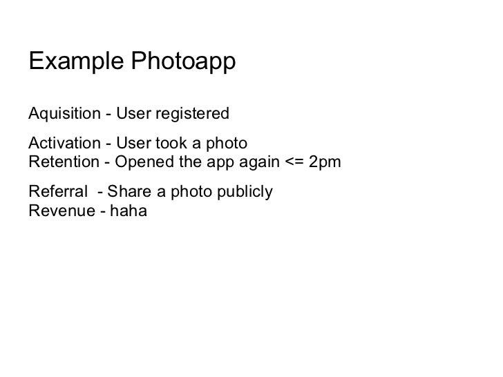 Example PhotoappAquisition - User registeredActivation - User took a photoRetention - Opened the app again <= 2pmReferral ...
