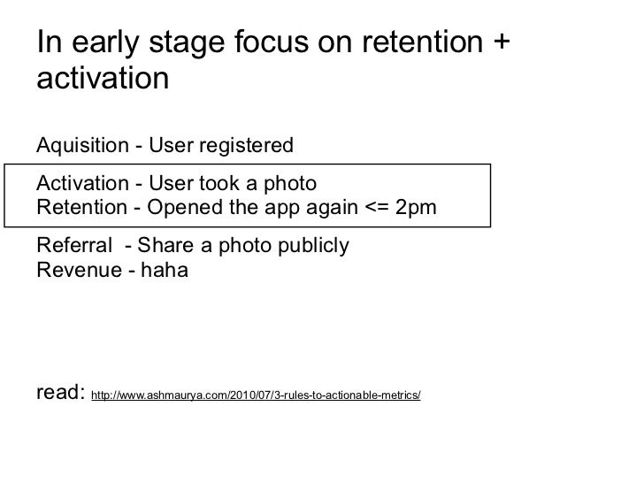 In early stage focus on retention +activationAquisition - User registeredActivation - User took a photoRetention - Opened ...