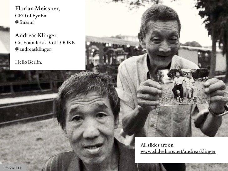 Florian Meissner,      CEO of EyeEm      @fmssnr      Andreas Klinger      Co-Founder a.D. of LOOKK      @andreasklinger  ...