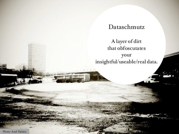 Dataschmutz                             A layer of dirt                           that obfoscutates                       ...