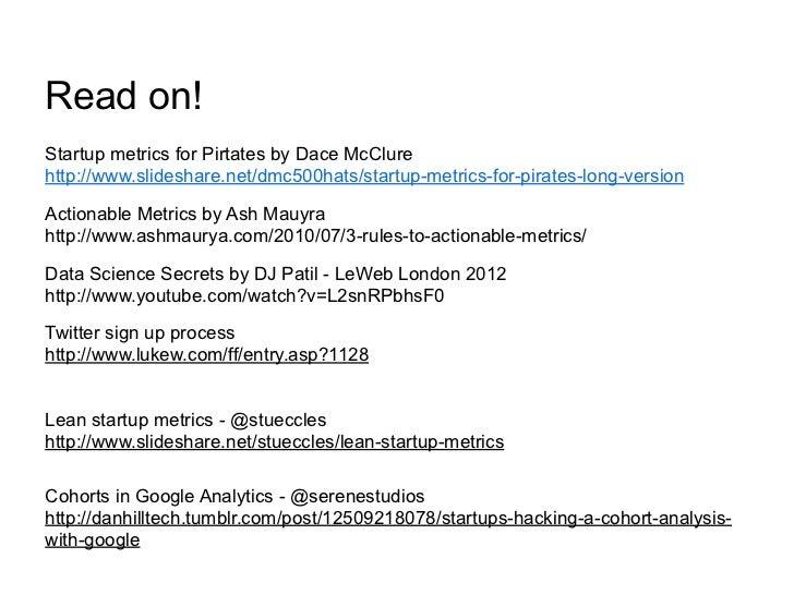 Read on!Startup metrics for Pirtates by Dace McClurehttp://www.slideshare.net/dmc500hats/startup-metrics-for-pirates-long-...