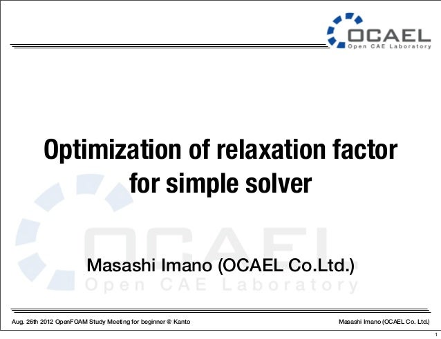 Aug. 26th 2012 OpenFOAM Study Meeting for beginner @ Kanto Masashi Imano (OCAEL Co. Ltd.) Masashi Imano (OCAEL Co.Ltd.) Op...