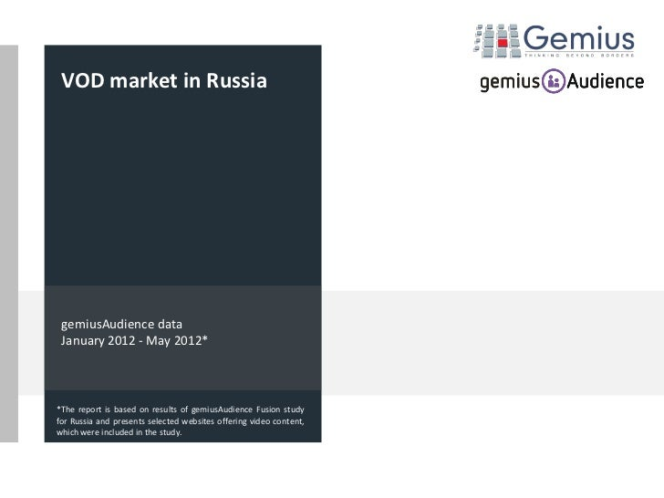 VOD market in Russia gemiusAudience data January 2012 - May 2012**The report is based on results of gemiusAudience Fusion ...