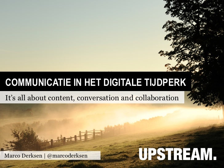 COMMUNICATIE IN HET DIGITALE TIJDPERKIt's all about content, conversation and collaborationMarco Derksen | @marcoderksen