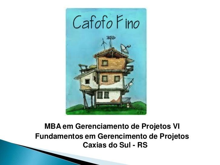 MBA em Gerenciamento de Projetos VIFundamentos em Gerencimento de Projetos           Caxias do Sul - RS