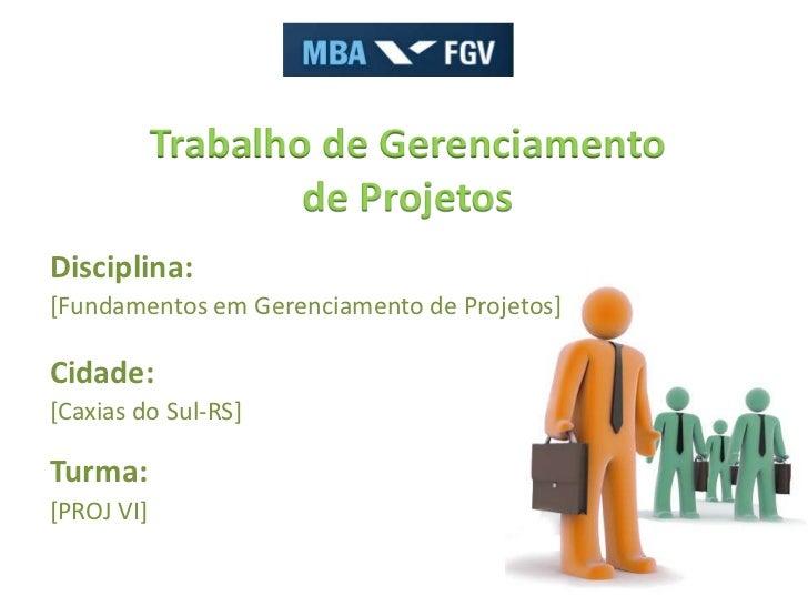 Trabalho de Gerenciamento                    de ProjetosDisciplina:[Fundamentos em Gerenciamento de Projetos]Cidade:[Caxia...