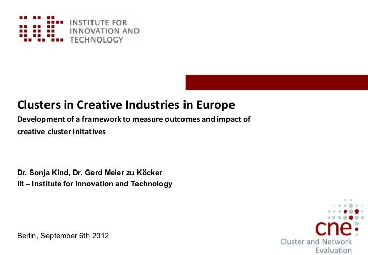 Clusters in Creative Industries in EuropeDevelopment of a framework to measure outcomes and impact ofcreative cluster init...
