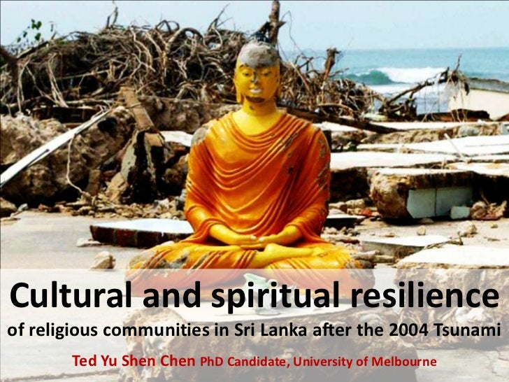 Cultural and spiritual resilienceof religious communities in Sri Lanka after the 2004 Tsunami       Ted Yu Shen Chen PhD C...