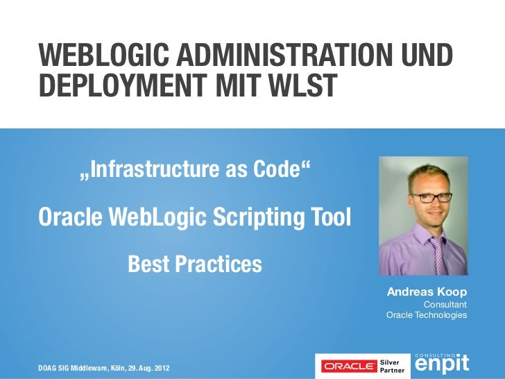 "WEBLOGIC ADMINISTRATION UNDDEPLOYMENT MIT WLST            ""Infrastructure as Code""Oracle WebLogic Scripting Tool          ..."