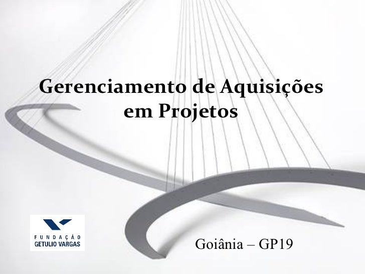 Gerenciamento de Aquisições        em Projetos              Goiânia – GP19