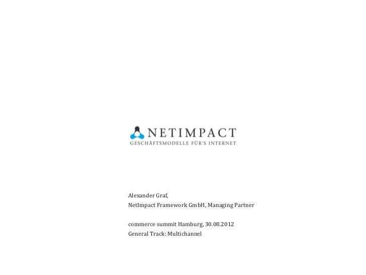 Alexander Graf,NetImpact Framework GmbH, Managing Partnercommerce summit Hamburg, 30.08.2012General Track: Multichannel