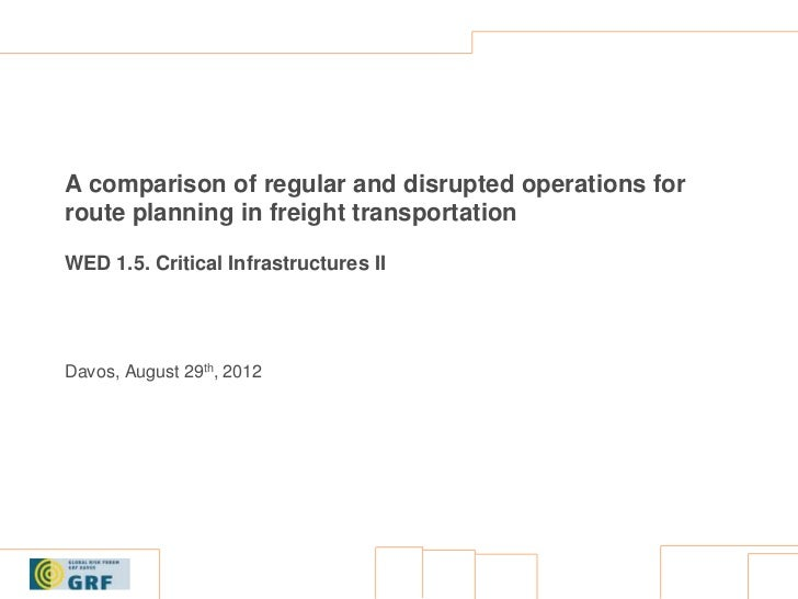 A comparison of regular and disrupted operations forroute planning in freight transportationWED 1.5. Critical Infrastructu...