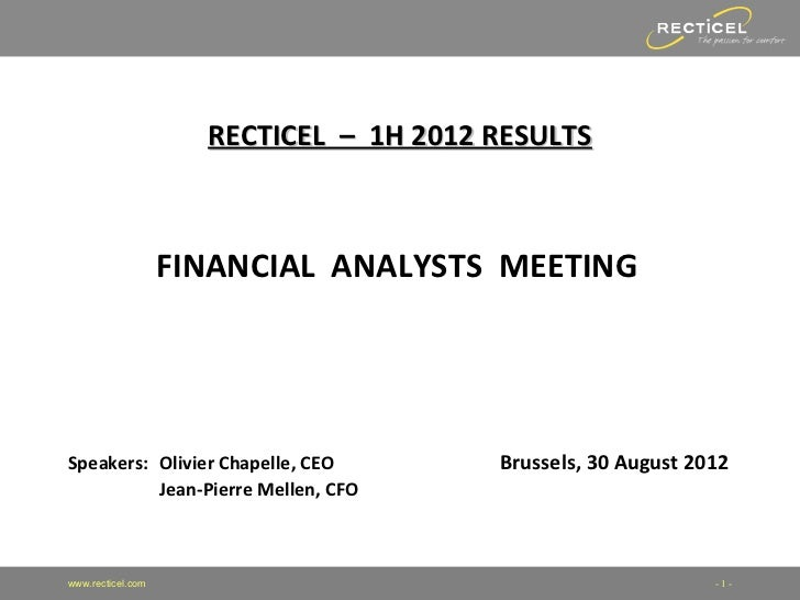 RECTICEL – 1H 2012 RESULTS                   FINANCIAL ANALYSTS MEETINGSpeakers: Olivier Chapelle, CEO         Brussels, 3...