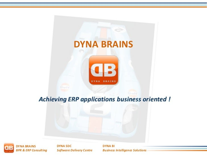 DYNA BRAINS              Achieving ERP applications business oriented !DYNA BRAINS            DYNA SDC                   D...