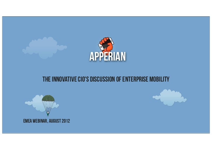 apperian          The Innovative CIOs Discussion of Enterprise MobilityEMEA Webinar, AUGUST 2012