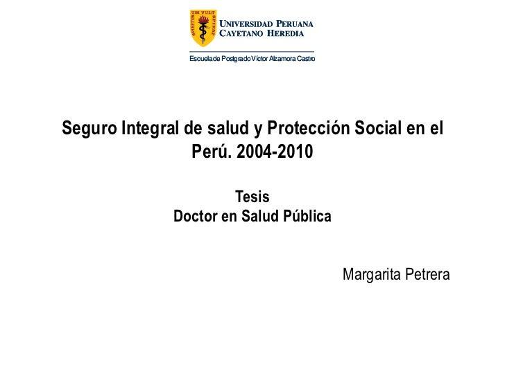 Escuela de Postgrado Víctor Alzamora Castro                             Título de la TesisSeguro Integral de saludgradoPro...