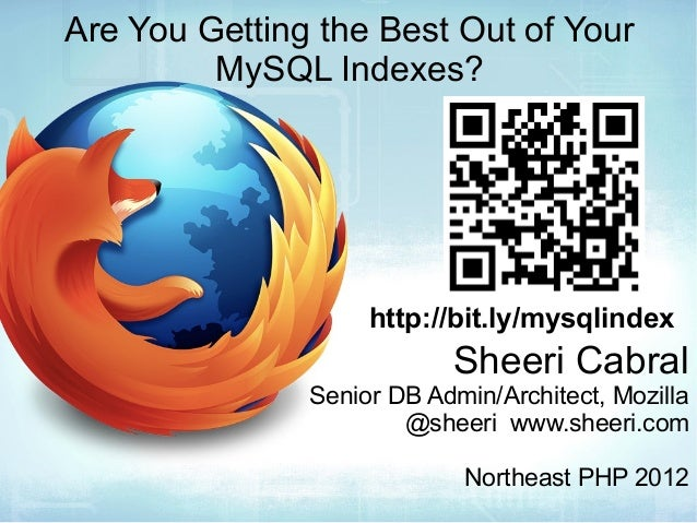 Are You Getting the Best Out of Your MySQL Indexes?  http://bit.ly/mysqlindex  Sheeri Cabral  Senior DB Admin/Architect, M...