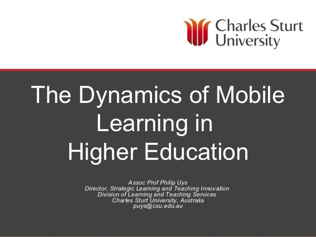 The Dynamics of Mobile      Learning in   Higher Education                     Assoc Prof Philip Uys    Director, Strategi...