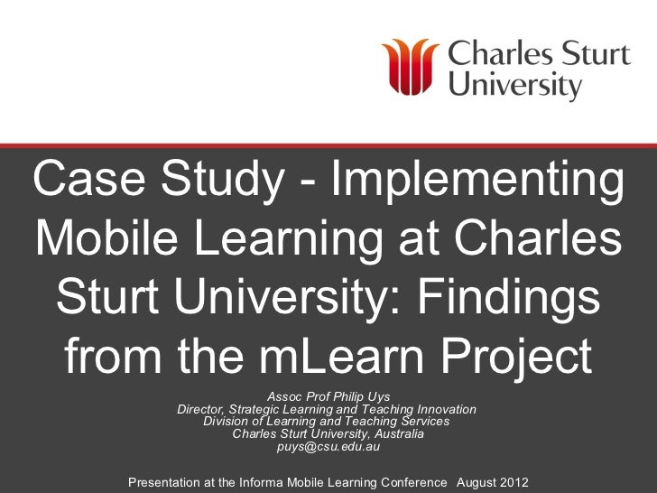 Case Study - ImplementingMobile Learning at Charles Sturt University: Findings from the mLearn Project                    ...