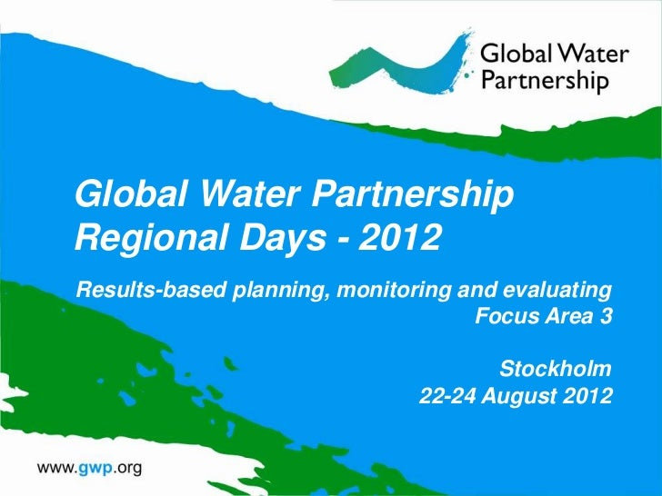 Global Water PartnershipRegional Days - 2012Results-based planning, monitoring and evaluating                             ...