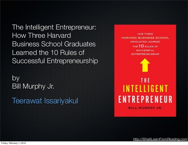 http://WhatILearnFromReading.com The Intelligent Entrepreneur: How Three Harvard Business School Graduates Learned the 10 ...
