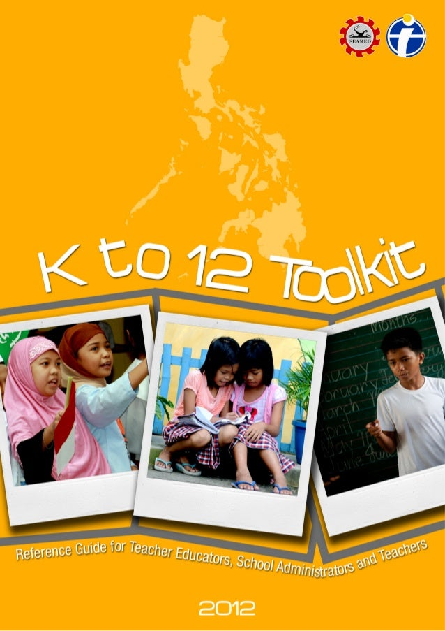 K TO 12 TOOLKIT Resource Guide for Teacher Educators, School         Administrators and Teachers                   2012